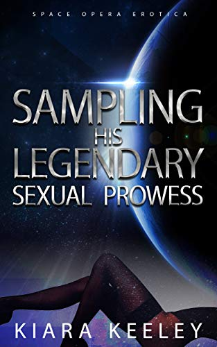 Sampling his Legendary Sexual Prowess: Space Opera Erotica (English Edition)